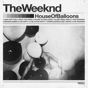 'House of Balloons' by The Weeknd