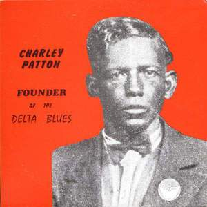 'Founder Of The Delta Blues' by Charley Patton