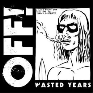 'Wasted Years' by OFF!