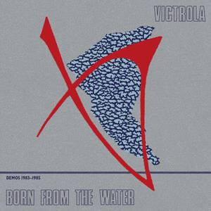 'Born From The Water (Demos 1983-85)' by Victrola