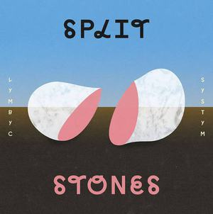 'Split Stones' by Lymbyc Systym
