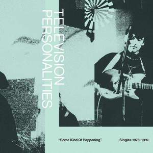 'Some Kind Of Happening: Singles 1978-1989' by Television Personalities