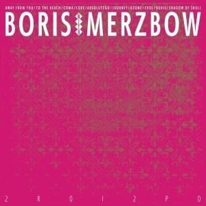 '2R0I2P0' by Boris with Merzbow