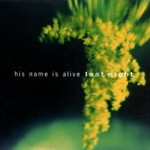 'Last Night' by His Name Is Alive