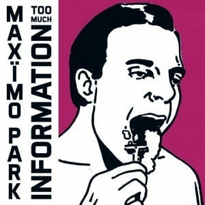 'Too Much Information' by Maximo Park