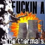 'Fuckin A' by The Thermals