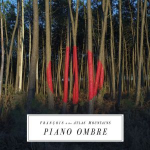 'Piano Ombre' by Francois & The Atlas Mountains