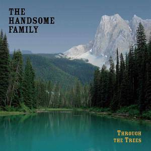 'Through The Trees (20th Anniversary Edition)' by The Handsome Family