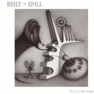 'You In Reverse' by Built To Spill