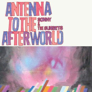 'Antenna To The Afterworld' by Sonny & The Sunsets