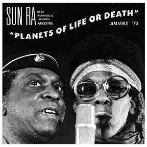 Planets of Life or Death : Amiens '72 by Sun Ra