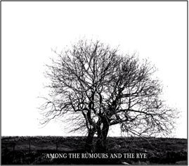 Among The Rumours And The Rye by Mr David Viner