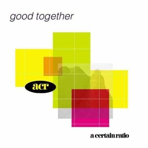 'Good Together' by A Certain Ratio