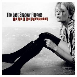 'The Age Of Understatement' by Last Shadow Puppets
