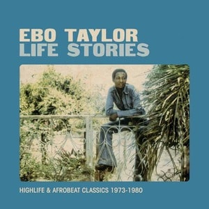 'Life Stories - Highlife & Afrobeat Classics 1973-1980' by Ebo Taylor