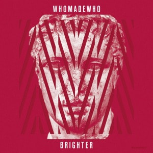 'Brighter' by WhoMadeWho