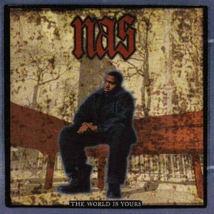 'The World Is Yours' by Nas