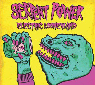 'Electric Looneyland' by Serpent Power