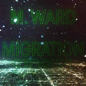 'Migration Stories' by M. Ward