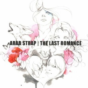 'The Last Romance' by Arab Strap
