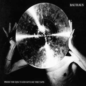 'Press the Eject and Give Me the Tape' by Bauhaus