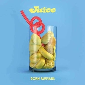 'Juice' by Born Ruffians