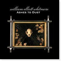 'Ashes To Dust' by William Elliott Whitmore