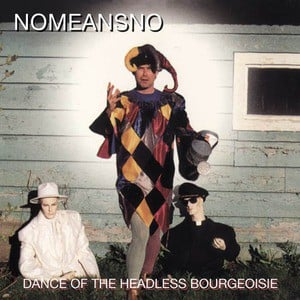 'Dance Of The Headless Bourgeoisie' by No Means No
