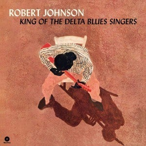 'King Of The Delta Blues Singers' by Robert Johnson