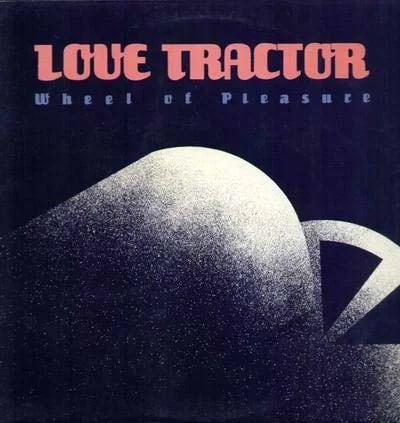 Love Tractor - Wheel Of Pleasure