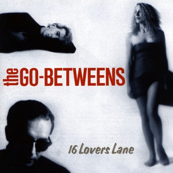 The Go Betweens - 16 Lovers Lane